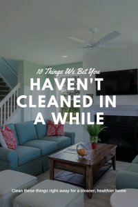10 things you haven't cleaned in a while