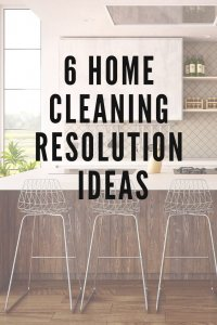 6 home cleaning resolutions