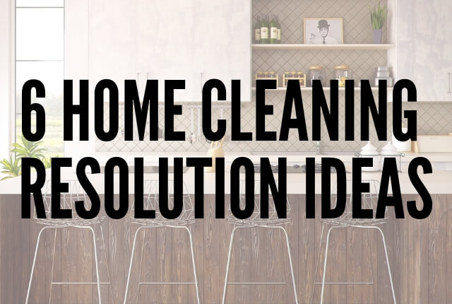 6 Home Cleaning Resolution Ideas