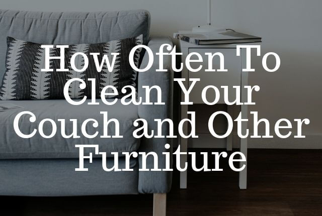 How Often To Clean Your Couch and Other Furniture