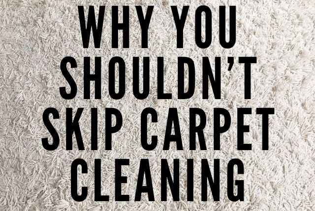Why You Shouldn't Skip Carpet Cleaning
