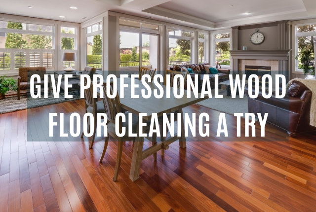 Give Professional Wood Floor Cleaning A Try